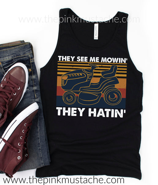 They See Me Mowin' They Hatin' Muscle Tank - Father's Day Tank - Fathers Day Shirt
