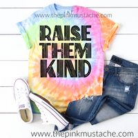 Tie Dye Raise Them Kind / Spring Layering Tee / Teachers Tee/ Mom's Tee/ Gift for Her/