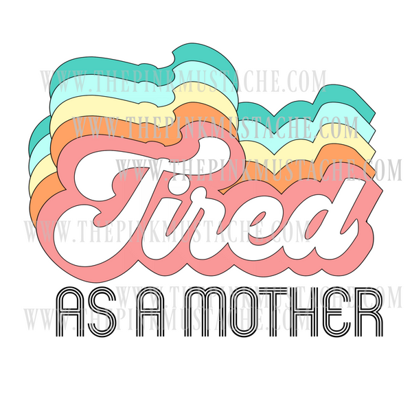 Tired As A Mother Retro Sublimation Design/ PNG Design