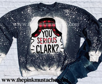 Bleached Crewneck Sweatshirt- You Serious Clark? /Christmas Sweatshirt / Youth and Adult Sizes Available