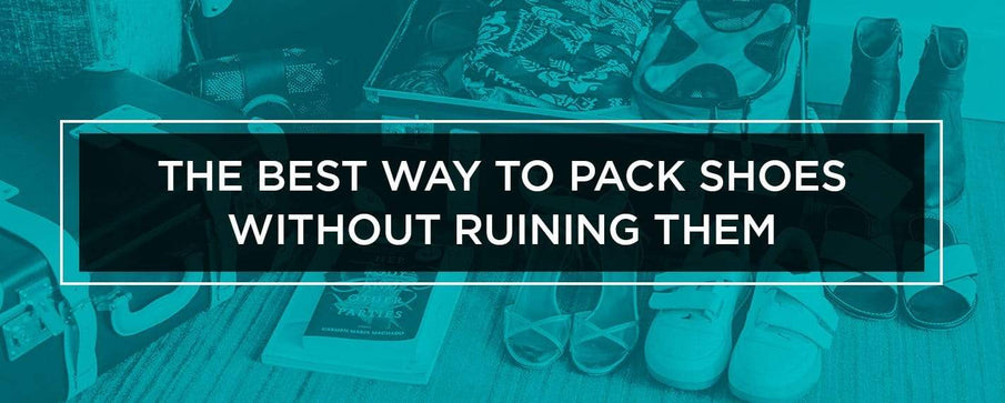 The Best Way to Pack Shoes Without Ruining Them