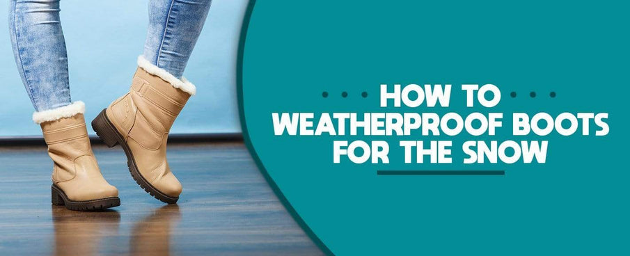 How to Weatherproof Boots for the Snow