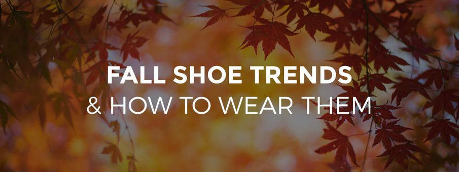 Fall Shoe Trends and How to Wear Them