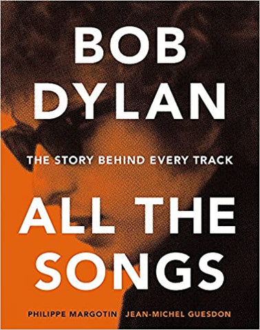 Bob Dylan: All the Songs - the Story Behind Every Track (Hardcover)