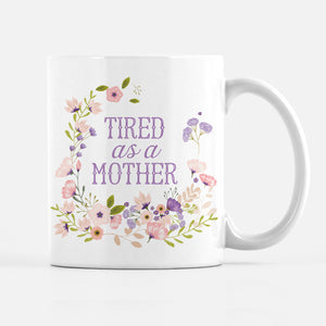 TIRED AS A MOTHER MUG, PIPSY.COM