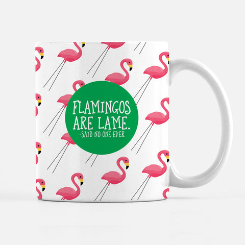 Flamingos are lame coffee mug, said no one ever, funny coffee mug, PIPSY.COM