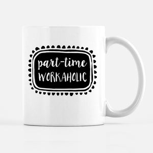 Part-Time Workaholic Mug | Entrepreneur Coffee Mug | Etsy Shop Owner Mug | PIPSY.COM
