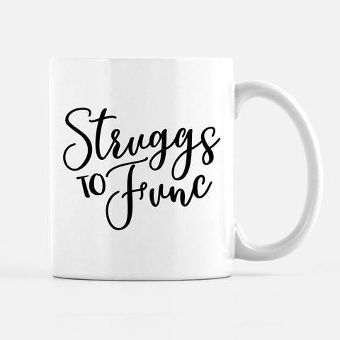 Struggs to Func Mug | Struggles to Function Funny Mug | PIPSY.COM