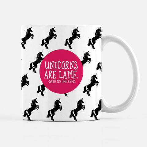 Unicorns are Lame Said No One Ever Mug, Funny Mug, Pipsy.com