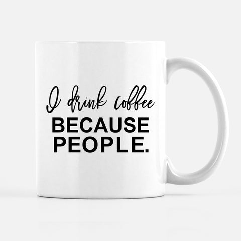 I need coffee because people mug, funny mug, introvert, PIPSY.OM