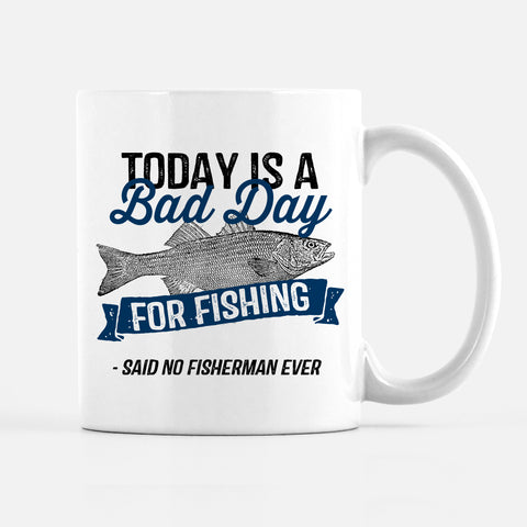 funny fishing mug, fisherman, today is a bad day for fishing, PIPSY.COM