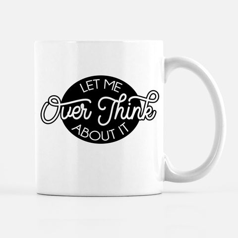 Let Me Overthink about it funny coffee mug, PIPSY.COM