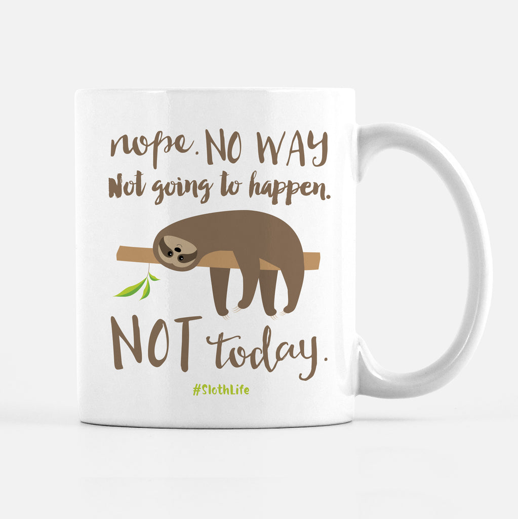 Sloth Mug, Nope Not Going To Happen, Not Today,  Funny Mug, Lazy, Pipsy.com