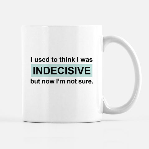 Indecisive Coffee Mug, Over-thinker, PIPSY.COM, funny mug