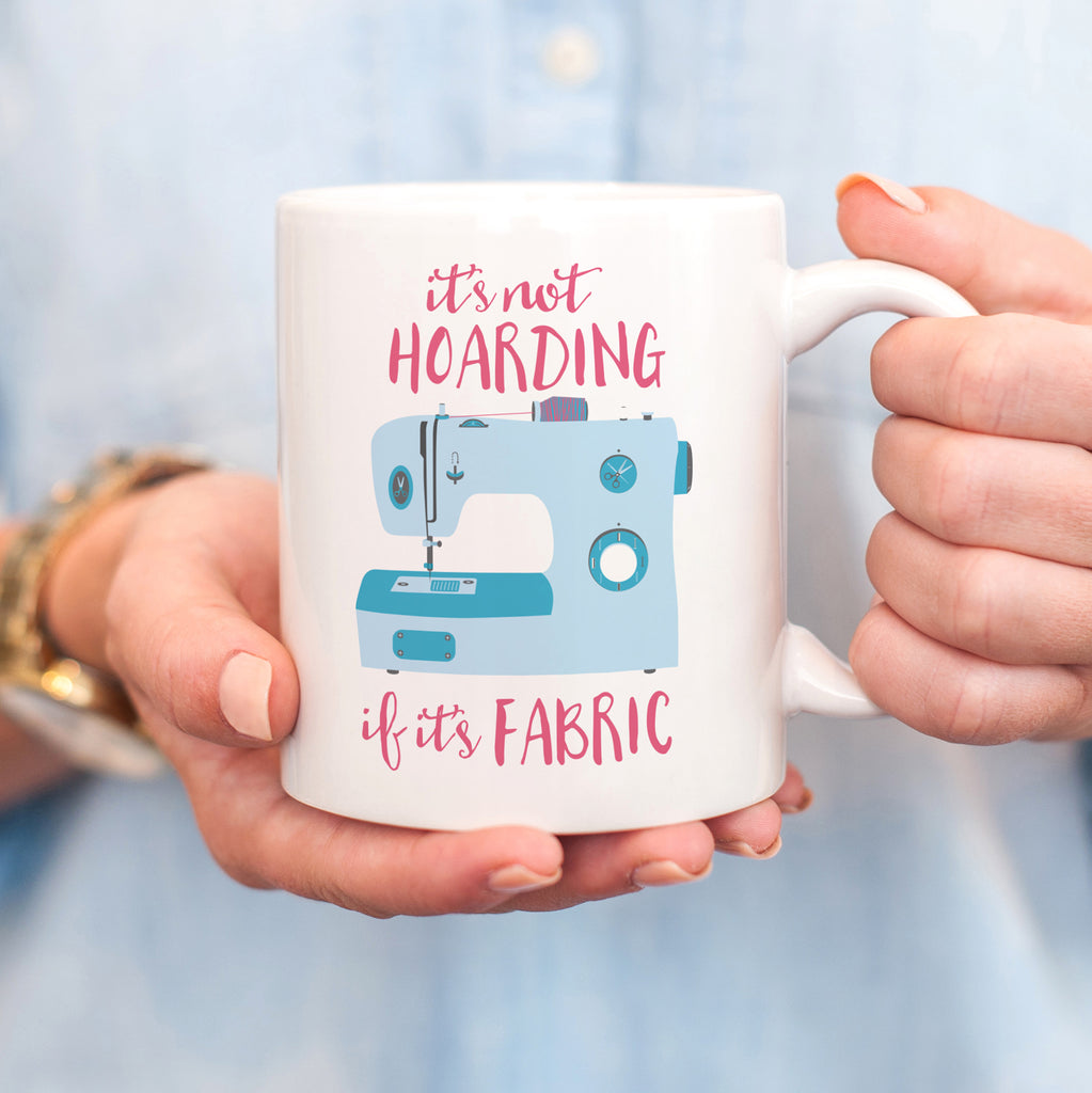 It's not hoarding if it's fabric mug | quilter gift | sewer gift | pipsy.com