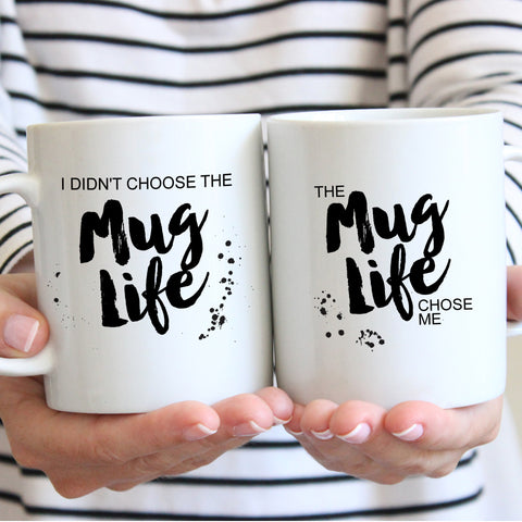 Mug: I didn't choose the mug life, the mug life chose me.  | Swanky Press