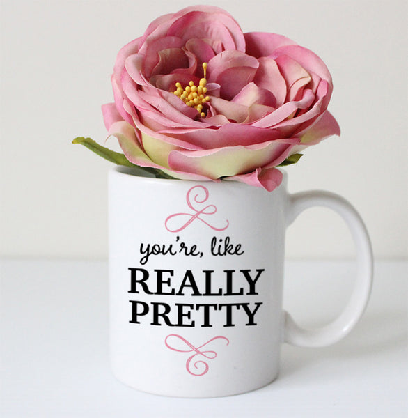 you're like really pretty coffee mug