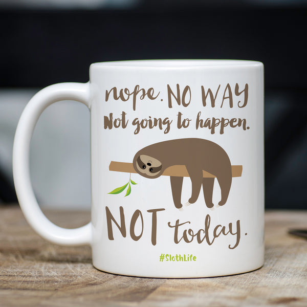 Sloth Mug, Nope Not Going To Happen, Not Today,  aFunny Mug, Lazy, Pipsy.com