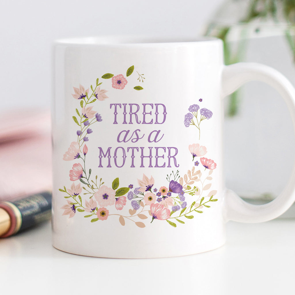 Tired as a Mother Coffee Mug | Mother's Day Mug | Swanky Press