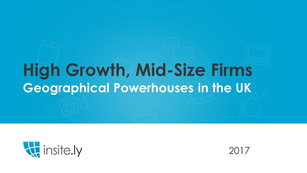 Mid-Size High Growth Firms & The UK's Geographical Powerhouses