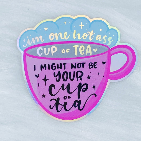 I Might Not Be Your Cup Of Tea [PINK] Holographic Vinyl Sticker Die Cut