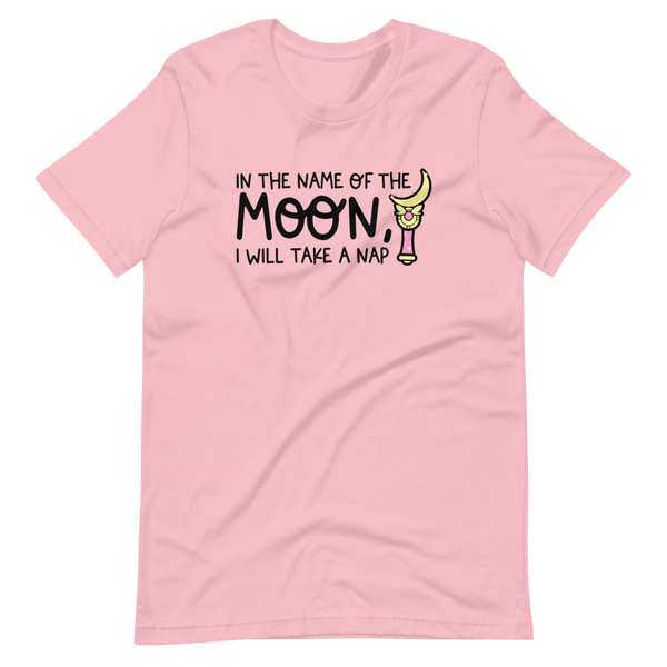 In The Name Of The Moon, I Will Take A Nap | Pink Unisex T-Shirt | Bella + Canvas 3001