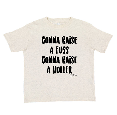 Gonna Raise A Fuss Toddler Tee
