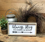 Always Stay Humble And Kind, Framed Wooden Sign