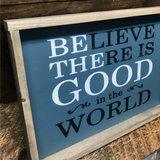 Believe There Is Good In The World, Wooden Sign