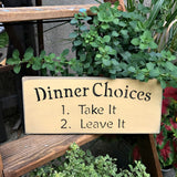 Dinner Choices Take It Or Leave It, Wooden Sign