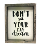 Don't Quit Your Day Dream, Inspirational Sign