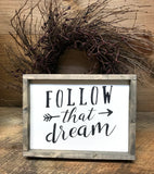 Follow That Dream, Wooden Inspirational Sign