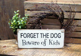 Forget The Dog Beware Of The Kids, Funny Wooden Sign