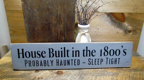House Built In The 1800's, Wooden Funny Sign – Woodticks