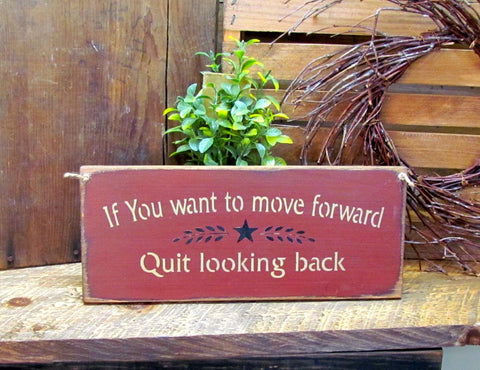 If You Want To Move Forward Quit Looking Back, Inspirational Wooden Sign