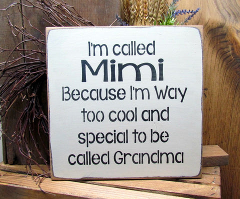 I'm Called Mimi Because I'm Way Too Cool And Special To Be Called Grandma, Wooden Family Sign