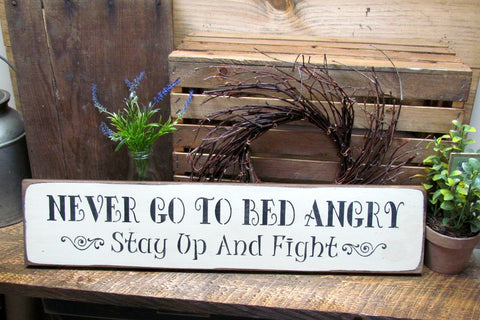 Never Go To Bed Angry Stay Up And Fight, Wooden Sign