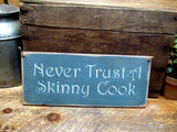 Never Trust A Skinny Cook, Gift for the Cook