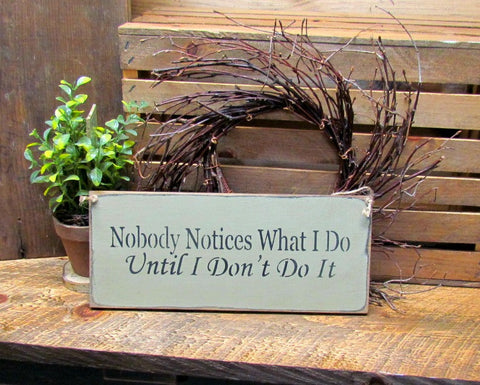 Nobody Notices What I Do Until I Don't Do It, Wooden Sign