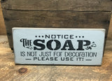 Notice The Soap Is Not Just For Decoration Please Use It, Funny Wooden Sign