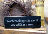 Teachers Change The World One Child At A Time, Wooden Sign