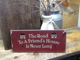 Wooden Friend sign, The Road To A Friends House Is Never Long