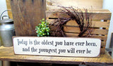 Today Is The Oldest You Have Ever Been, Wooden Sign For Birthday Gift