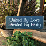 United By Love Divided By Duty, Wooden Sign