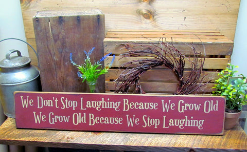We Don't Stop Laughing Because We Grow Old, Birthday Gift, Inspirational Sign