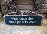 When You Stumble Make It Part Of The Dance, Wood Sign Saying