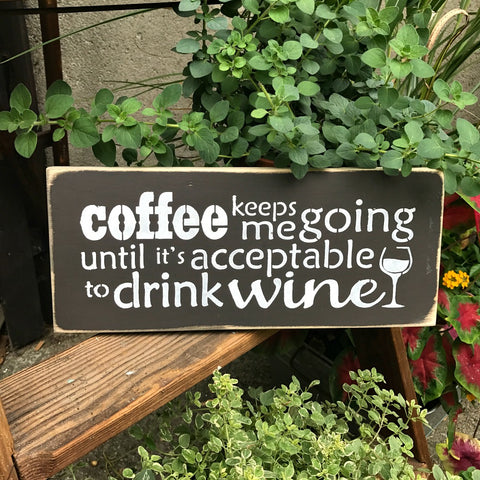 Coffee Keeps Me Going Until Its Acceptable To Drink Wine, Wooden Wine Saying, Coffee Lover Gift