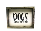 Dogs Because People Suck, Dog Lover Gift