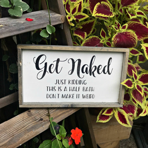 Get Naked, Bathroom Decor, Half Bath Sign