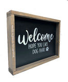 Welcome...Hope You Like Dog Hair, Funny Dog Decor